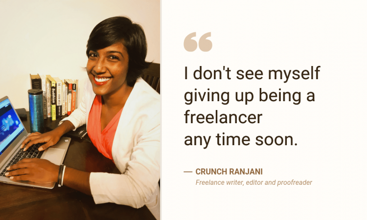 """""""I don't see myself giving up being a freelancer any time soon."""" - Crunch Ranjani, freelance writer, editor and proofreader"""