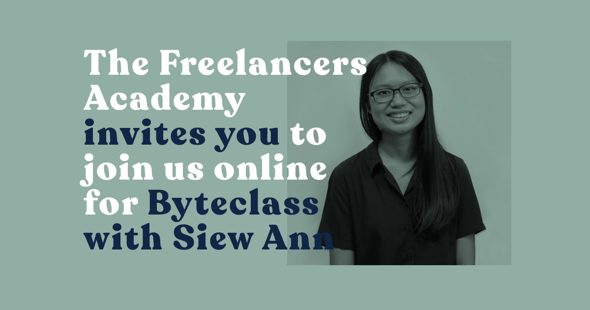 The Freelancers Academy invites you to join us online for Byteclass with Siew Ann